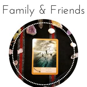 family and friends tarot reading